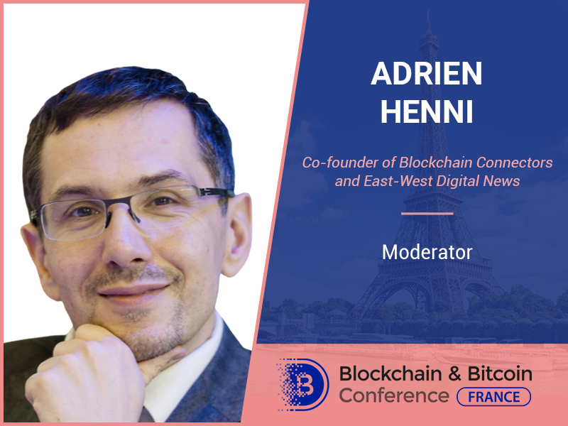 Adrien Henni, founder of Blockchain Connectors, will present and moderate Blockchain & Bitcoin Conference France