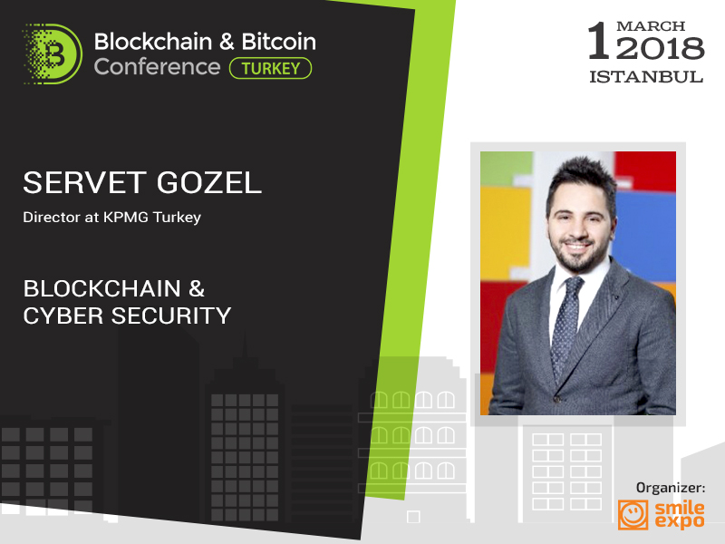 Blockchain & Bitcoin Conference: blockchain and cyber security – from KPMG Turkey Director Servet Gozel