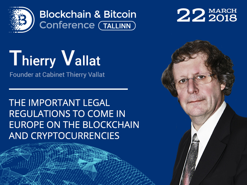 Blockchain, cryptocurrencies, and law: Thierry Vallat will dwell on the future of distributed register technology in Europe at B&BC Tallinn