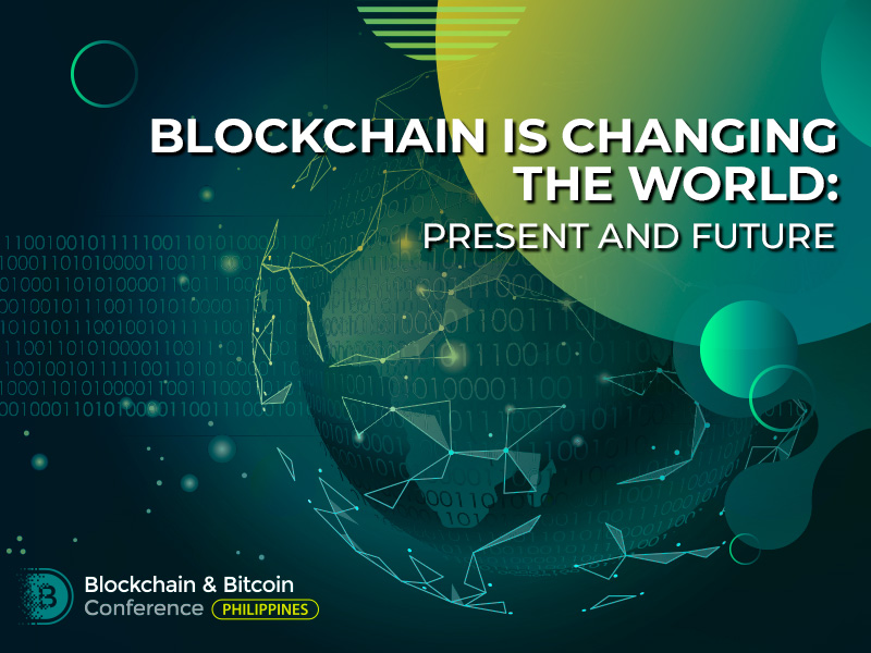 Blockchain Is Changing the World: Present and Future