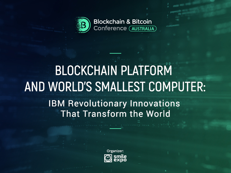 Blockchain Platform and World's Smallest Computer: IBM Revolutionary Innovations That Transform the World