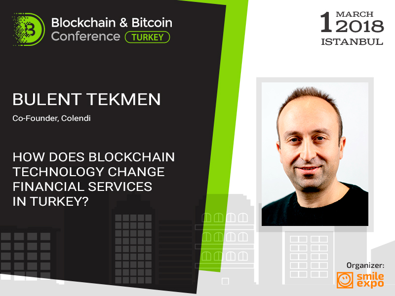 Blockchain technology: how will financial services change in Turkey? Co-Founder of Colendi Bulent Tekmen will provide the answer