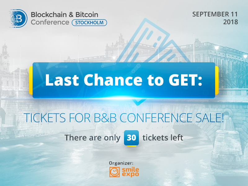 Last Chance to Buy: Tickets for Blockchain & Bitcoin Conference Stockholm Sale!