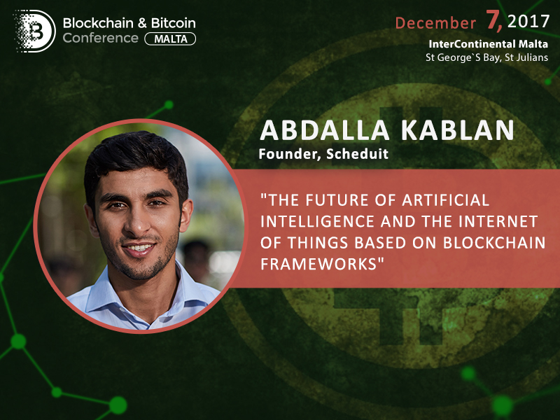 Founder of Scheduit Abdalla Kablan will speak about the future of artificial intelligence at Blockchain & Bitcoin Conference Malta
