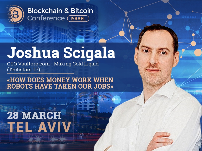 How does money work in the era of robotics. CEO Vaultoro.com Joshua Scigala to talk about Blockchain Technology in a new reality