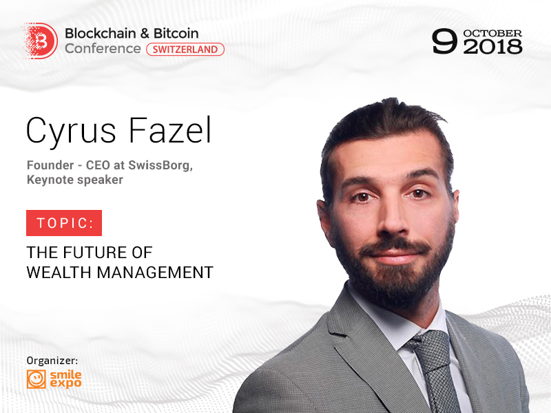 How Wealth Management Means Are Changing? Answer from Founder and CEO at SwissBorg Cyrus Fazel
