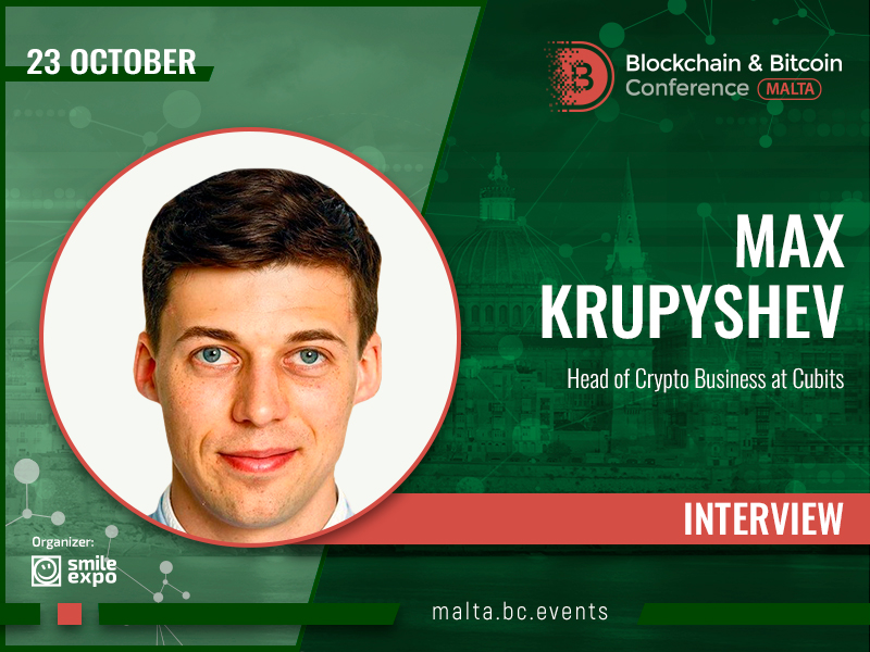 """I Became Interested in Cryptocurrencies When Nobody Knew Anything"" – Interview of Max Krupyshev, Head of Crypto Business at Cubits"