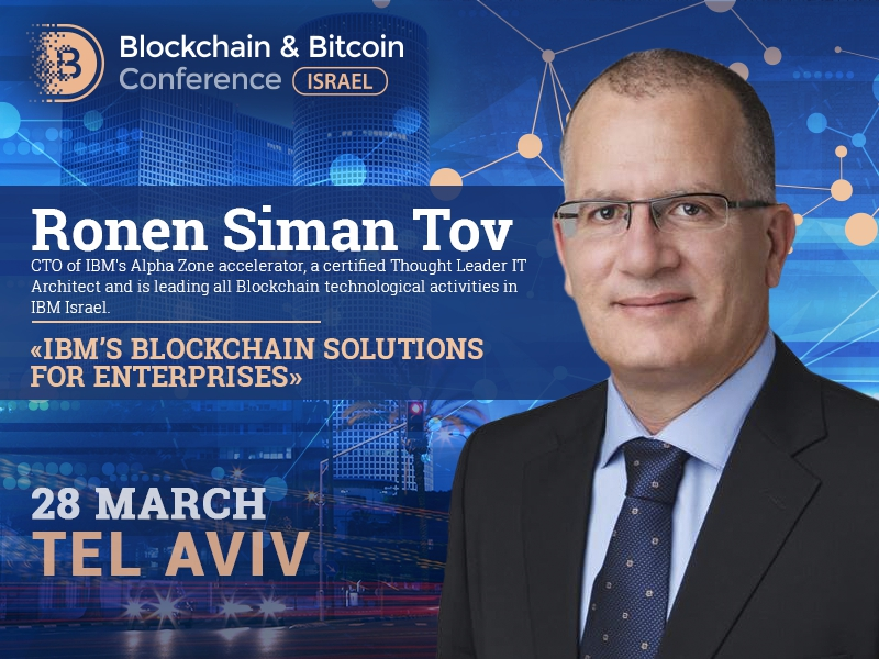IBM and blockchain: Ronen Siman Tov, CTO of IBM's Alpha Zone accelerator, to talk about business solutions by IT giant