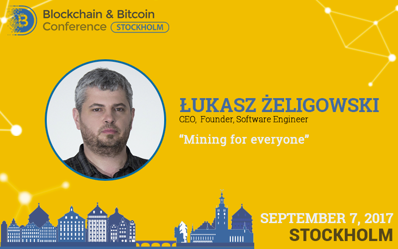 Mining for everyone. Report of Łukasz Żeligowski at Blockchain & Bitcoin Conference Stockholm
