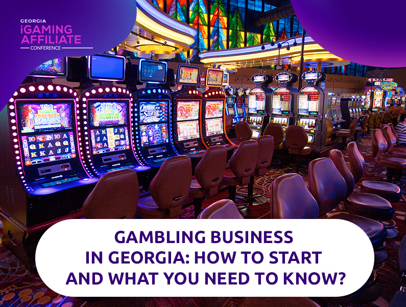 Opening a Gambling Business in Georgia: Peculiarities of the Market, Licensing, and Taxation