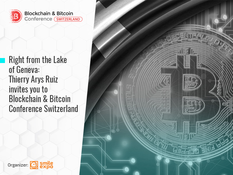 Right from the Lake of Geneva: Thierry Arys Ruiz invites you to Blockchain & Bitcoin Conference Switzerland