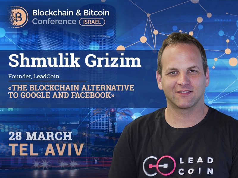 Shmulik Grizim, LeadCoin Founder, will discuss blockchain alternative to Google and Facebook at Blockchain & Bitcoin Conference Israel