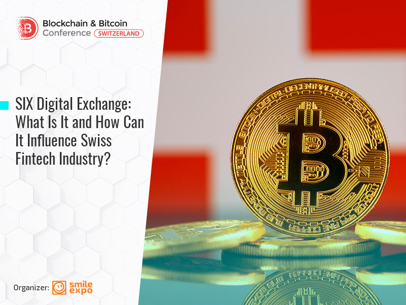 SIX Digital Exchange: What Is It and How Can It Influence Swiss Fintech Industry?