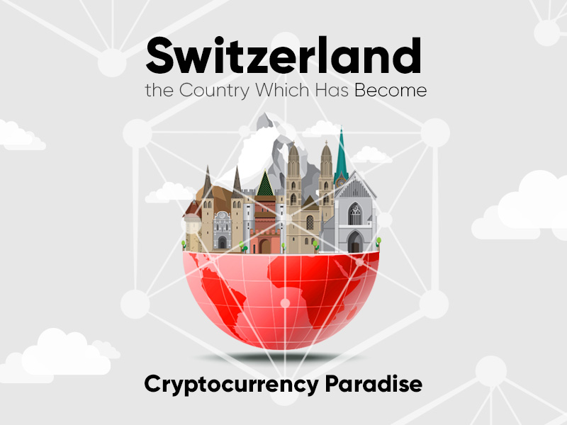 Switzerland – the Country Which Has Become Cryptocurrency Paradise