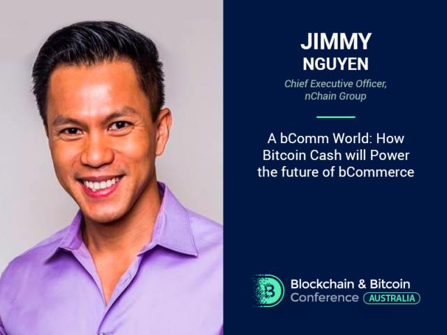 How Bitcoin Cash will influence the future of bCommerce? Get answer from the Chief Executive Officer at nChain Group Jimmy Nguyen