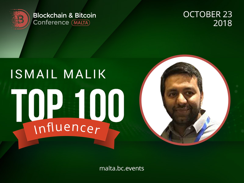 Top 100 most influential people in blockchain: Ismail Malik to participate in Blockchain & Bitcoin Conference Malta