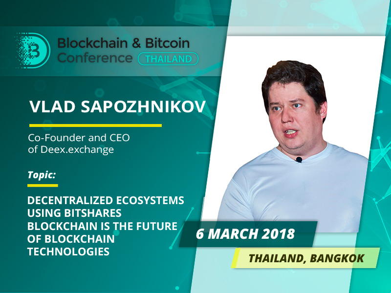 Vladislav Sapozhnikov, Deex.Exchange Founder, to speak at Blockchain & Bitcoin Conference Thailand