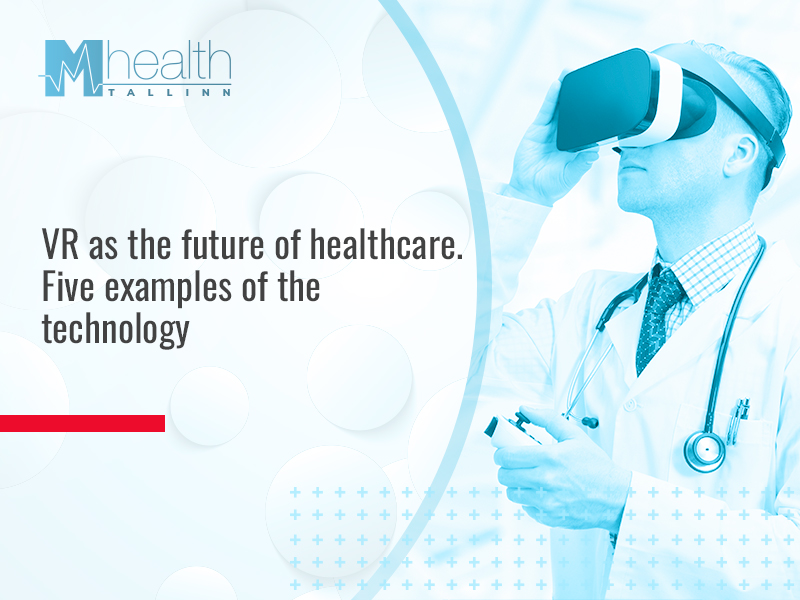 VR as the future of healthcare. Five examples of the technology use