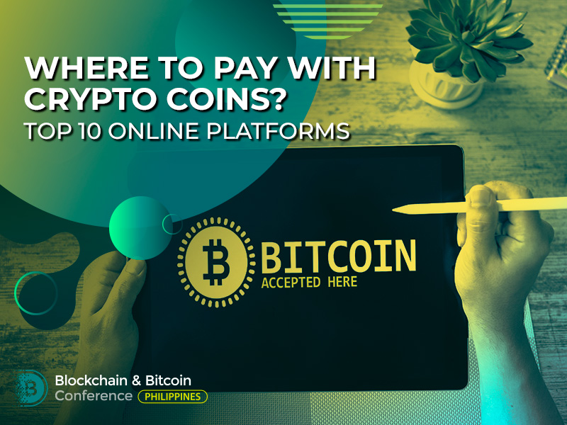 Where to Pay with Crypto Coins? Top 10 Online Platforms